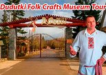 Private Tour: Dudutki Folk Crafts Museum. English speaking driver