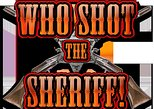 8:00 PM WHO SHOT THE SHERIFF