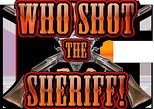 6:30 PM WHO SHOT THE SHERIFF