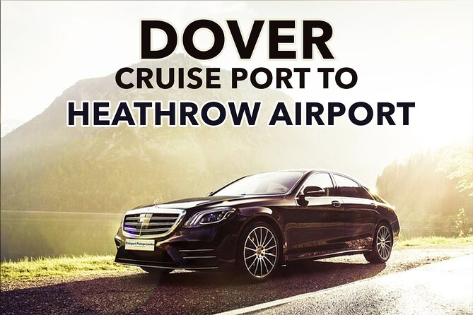 Dover Cruise Port to Heathrow Airport Private Transfers.