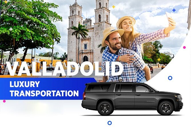 Valladolid Luxury Transportation From-To Cancun Airport